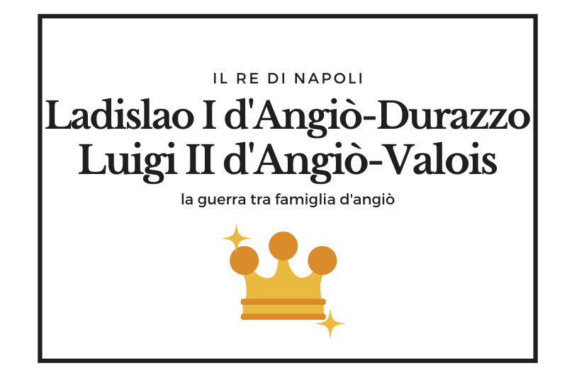 【ラディズラーオ1世とルイージ2世・ダンジュー】父の遺志を受け継いだ息子同士のナポリを巡る争い -Ladislao I d'Angiò Durazzo e Luigi II d'Angiò Valois-