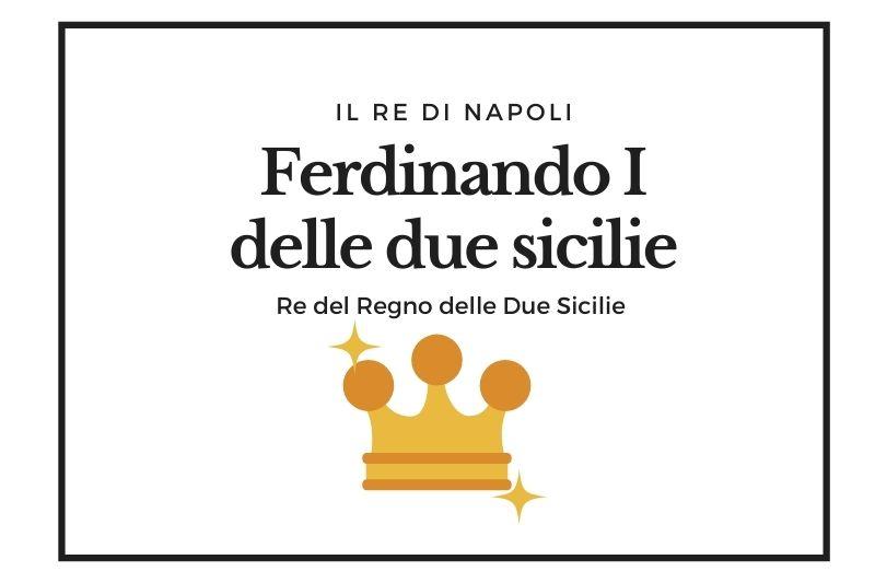 【フェルディナンド1世】両シチリア王国最初の王 -Ferdinando I delle due sicilie-